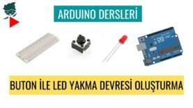 """Arduino Dersleri #13 """"Buton İle Led Yakma Devresi Oluşturma"""""""