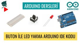 "Arduino Dersleri #14 ""Buton İle Led Yakma Arduino IDE Kodu"""