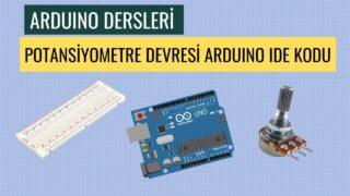 "Arduino Dersleri #20 ""Potansiyometre Devresi Arduino İDE kodu"""