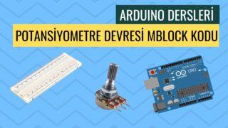 """Arduino Dersleri #21 """"Potansiyometre Devresi MBLOCK Kodu"""""""