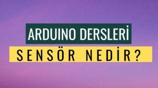 """Arduino Dersleri #22 """"Sensör Nedir?"""""""