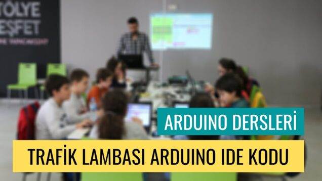 """Arduino Dersleri #8 """"Trafik Lambası Arduino IDE Kodu"""""""