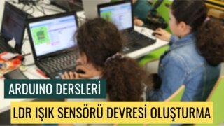 """Arduino Dersleri #23 """"LDR Isk Sensoru Devresi Olusturma"""""""